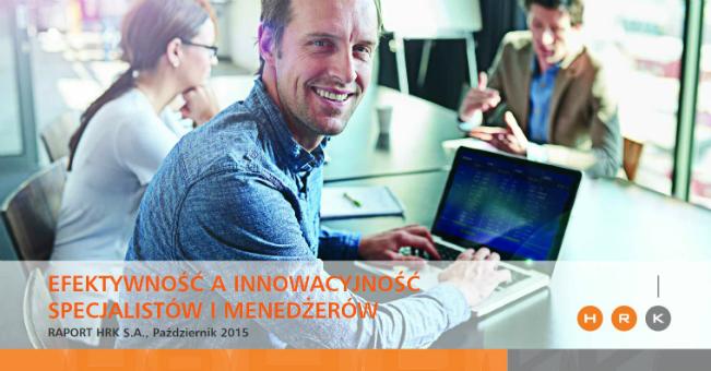 Efektywność a innowacyjność specjalistów i menedżerów – raport HRK i PAIiIZ