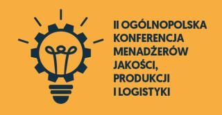 II Ogólnopolska konferencja menadżerów jakości, produkcji i logistyki