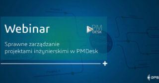 Sprawne zarządzanie projektami inżynierskimi w PMDesk